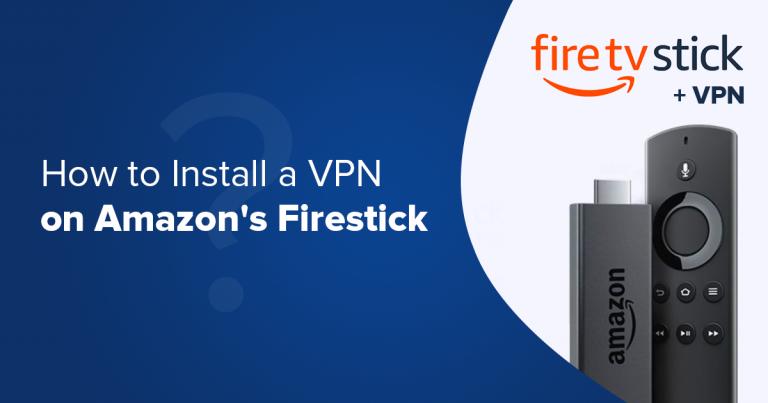 Comment installer un VPN sur l'Amazon Fire TV Stick & VPN gratuits