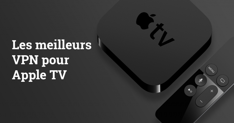 Les 5 meilleurs VPN pour Apple TV 2018