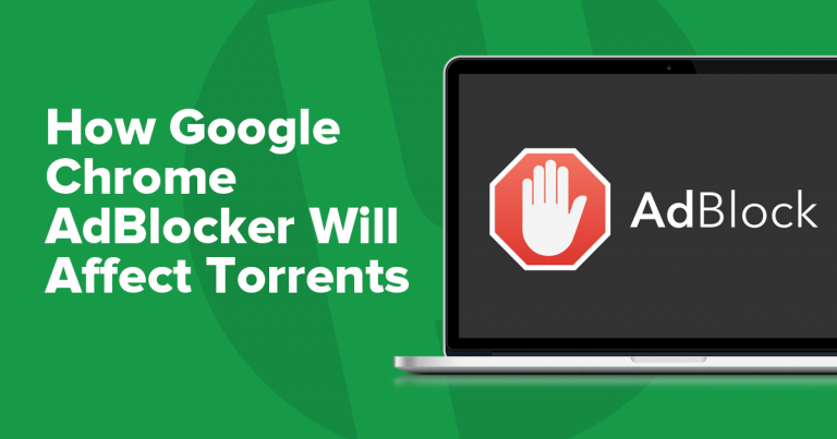 How Google Chrome AdBlocker Will Affect Torrents